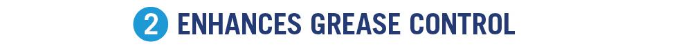 2. Enhances Grease Control